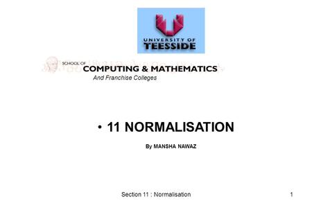 Section 11 : Normalisation1 11 NORMALISATION And Franchise Colleges By MANSHA NAWAZ.