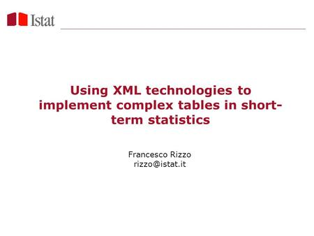 Using XML technologies to implement complex tables in short- term statistics Francesco Rizzo