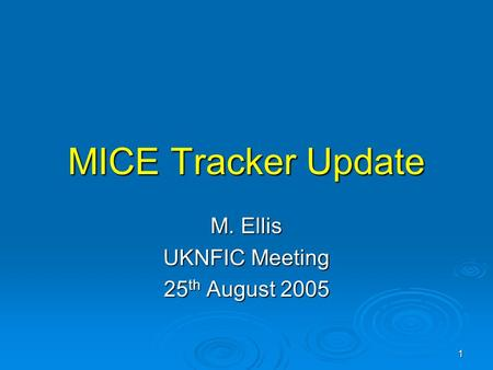 1 MICE Tracker Update M. Ellis UKNFIC Meeting 25 th August 2005.