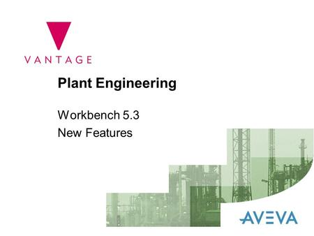 Plant Engineering Workbench 5.3 New Features. 2 Workbench 5.3 ▼ New Features in 5.3 are: –New 3D Model Management module –Additions to the Admin module.