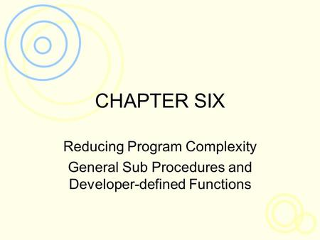 CHAPTER SIX Reducing Program Complexity General Sub Procedures and Developer-defined Functions.