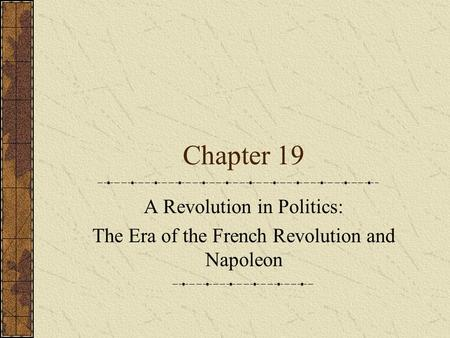 Chapter 19 A Revolution in Politics: The Era of the French Revolution and Napoleon.