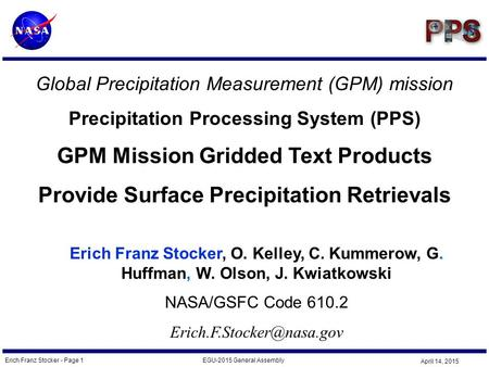 Erich Franz Stocker - Page 1EGU-2015 General Assembly April 14, 2015 Global Precipitation Measurement (GPM) mission Precipitation Processing System (PPS)