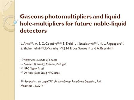 Gaseous photomultipliers and liquid hole-multipliers for future noble-liquid detectors L. Arazi [1], A. E. C. Coimbra [1,2], E. Erdal [1], I. Israelashvili.