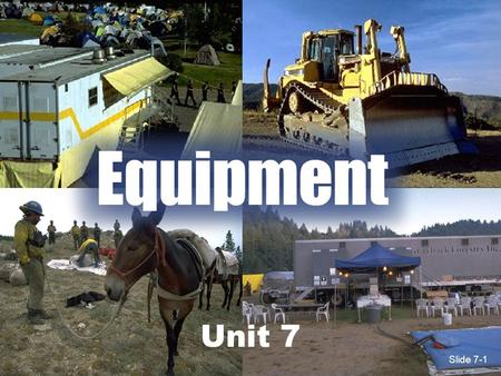 Slide 7-1 Unit 7 Slide 7-1. Slide 7-2 Unit 7 Objectives 1.Mobilize, reassign, and demobilize equipment in a safe and cost effective manner. 2.Determine.