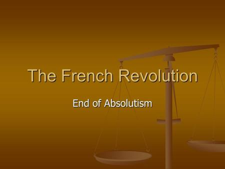 The French Revolution End of Absolutism. Problems They needed to maintain an army and a navy They needed to maintain an army and a navy The Monarchy was.