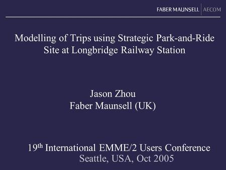 Modelling of Trips using Strategic Park-and-Ride Site at Longbridge Railway Station Seattle, USA, Oct 2005 19 th International EMME/2 Users Conference.