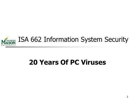 1 ISA 662 Information System Security 20 Years Of PC Viruses.