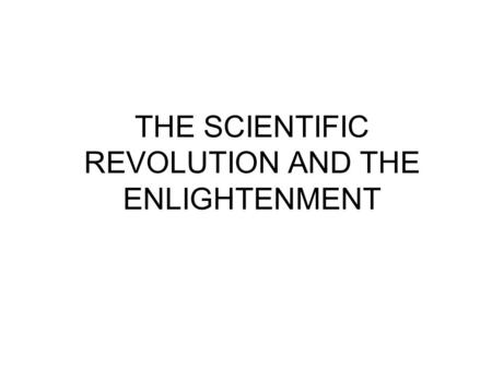 THE SCIENTIFIC REVOLUTION AND THE ENLIGHTENMENT. LEARNING OBJECTIVE: Explain how the scientific world influenced society and thought.