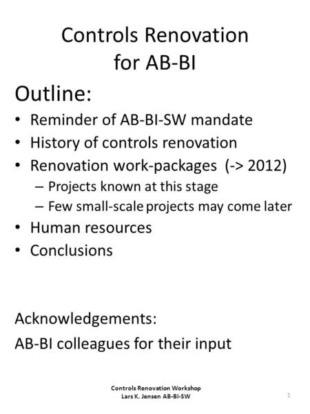 Controls Renovation for AB-BI Outline: Reminder of AB-BI-SW mandate History of controls renovation Renovation work-packages (-> 2012) – Projects known.