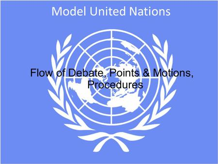 Model United Nations Flow of Debate, Points & Motions, Procedures.