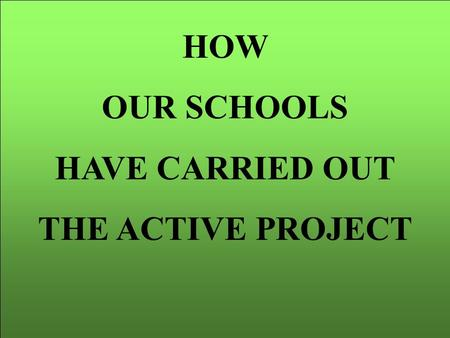 HOW OUR SCHOOLS HAVE CARRIED OUT THE ACTIVE PROJECT.