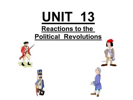 UNIT 13 Reactions to the Political Revolutions. Napoleon Bonaparte Reactions Against the Political Revolutions Western Europe Russia Latin America Timeline.