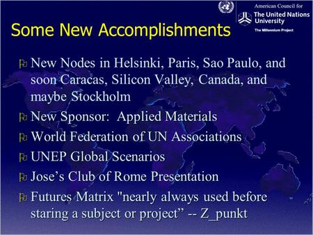 Some New Accomplishments O O New Nodes in Helsinki, Paris, Sao Paulo, and soon Caracas, Silicon Valley, Canada, and maybe Stockholm O New Sponsor: Applied.