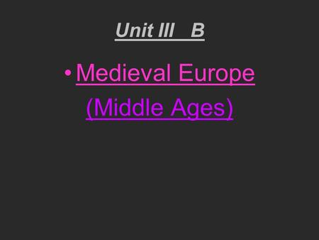 Unit III B Medieval Europe (Middle Ages).