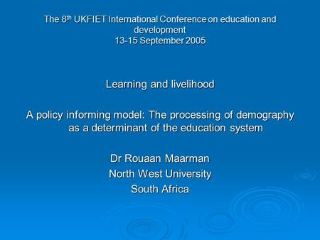The 8 th UKFIET International Conference on education and development 13-15 September 2005 Learning and livelihood A policy informing model: The processing.