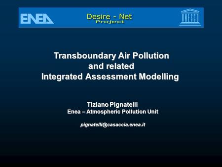 Transboundary Air Pollution and related Integrated Assessment Modelling Tiziano Pignatelli Enea – Atmospheric Pollution Unit