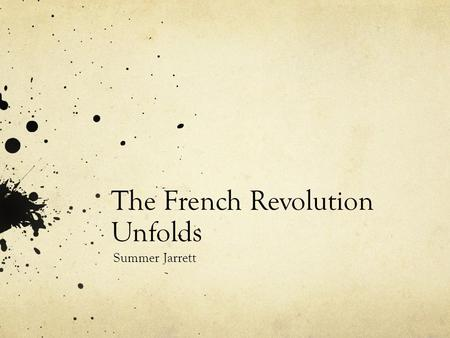 The French Revolution Unfolds Summer Jarrett. The French Revolution The revolution was divided into different phases by historians. 1789-1791 was the.