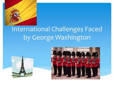International Challenges Faced by George Washington.