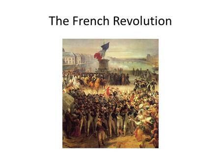 The French Revolution. Causes Bankruptcy – loaning money to the U.S., fighting five wars in 100 years, and inability to tax the rich Inequality – the.