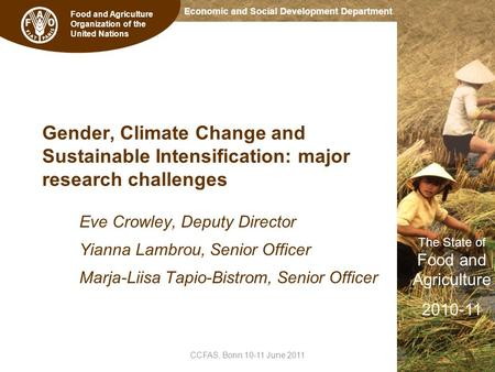 Food and Agriculture Organization of the United Nations The State of Food and Agriculture 2010-11 Economic and Social Development Department Gender, Climate.