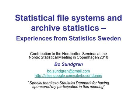 Statistical file systems and archive statistics – Experiences from Statistics Sweden Contribution to the Nordbotten Seminar at the Nordic Statistical Meeting.