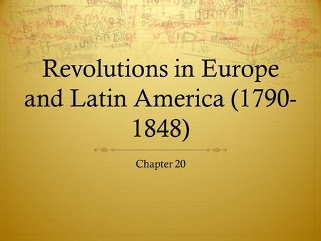 Revolutions in Europe and Latin America (1790- 1848) Chapter 20.