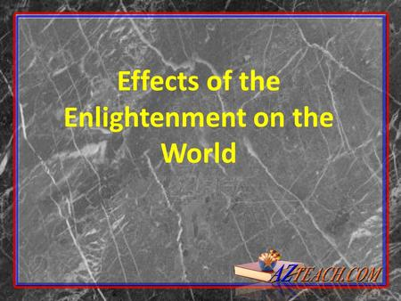 "Effects of the Enlightenment on the World. ""Enlightened Monarchs"" Most of Europe ruled by absolute monarchs Receptive to Enlightenment ideas Instituted."