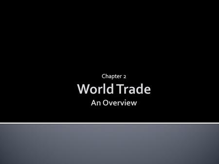 Chapter 2.  Who trades with whom, and why?  The largest trading partners of the US  Gravity model:  influence of an economy's size on trade  distance.