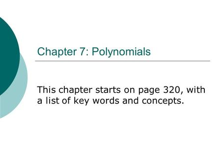 Chapter 7: Polynomials This chapter starts on page 320, with a list of key words and concepts.