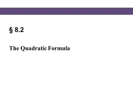 § 8.2 The Quadratic Formula. Blitzer, Intermediate Algebra, 5e – Slide #2 Section 8.2 The Quadratic Formula The solutions of a quadratic equation in standard.