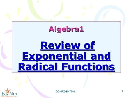 CONFIDENTIAL 1 Algebra1 Review of Exponential and Radical Functions.