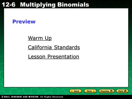 Holt CA Course 1 12-6Multiplying Binomials Warm Up Warm Up California Standards California Standards Lesson Presentation Lesson PresentationPreview.