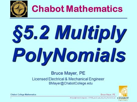 MTH55_Lec-21_sec_5-2_Mult_PolyNoms.ppt 1 Bruce Mayer, PE Chabot College Mathematics Bruce Mayer, PE Licensed Electrical & Mechanical.