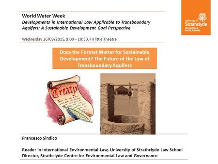 World Water Week Developments in International Law Applicable to Transboundary Aquifers: A Sustainable Development Goal Perspective Wednesday 26/09/2015,