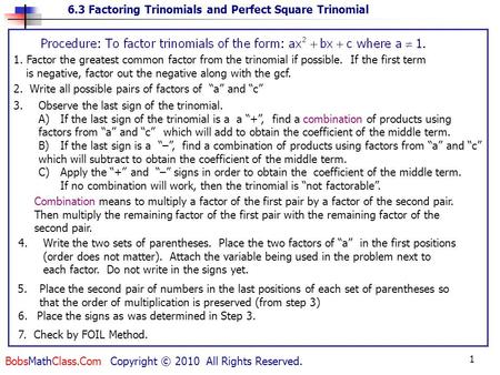 6.3 Factoring Trinomials and Perfect Square Trinomial BobsMathClass.Com Copyright © 2010 All Rights Reserved. 1 2. Write all possible pairs of factors.