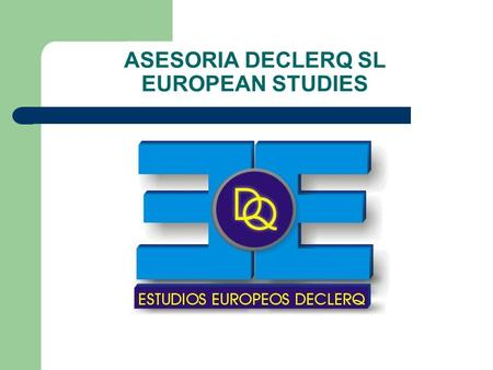 ASESORIA DECLERQ SL EUROPEAN STUDIES. Since 1998 Consultancy specialised in European programmes and in developping projects (memories, tasks, managment)