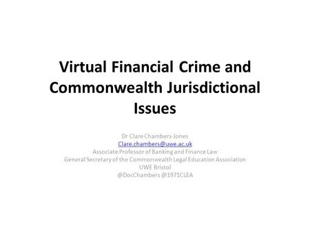 Virtual Financial Crime and Commonwealth Jurisdictional Issues Dr Clare Chambers-Jones Associate Professor of Banking and Finance.