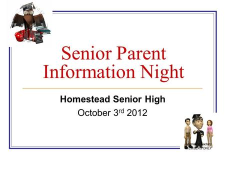 Homestead Senior High October 3 rd 2012 Senior Parent Information Night.