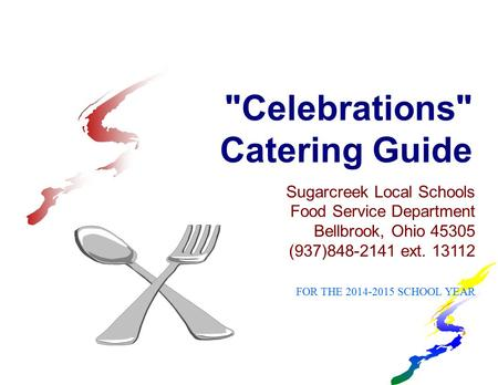 Celebrations Catering Guide Sugarcreek Local Schools Food Service Department Bellbrook, Ohio 45305 (937)848-2141 ext. 13112 FOR THE 2014-2015 SCHOOL.
