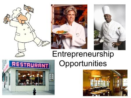 Entrepreneurship Opportunities. Entrepreneur – a self motivated person who creates, manages and owns a business.
