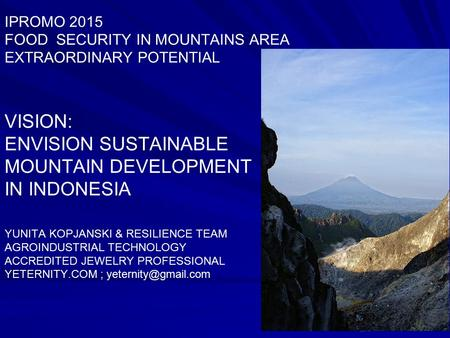 IPROMO 2015 FOOD SECURITY IN MOUNTAINS AREA EXTRAORDINARY POTENTIAL VISION: ENVISION SUSTAINABLE MOUNTAIN DEVELOPMENT IN INDONESIA YUNITA KOPJANSKI & RESILIENCE.