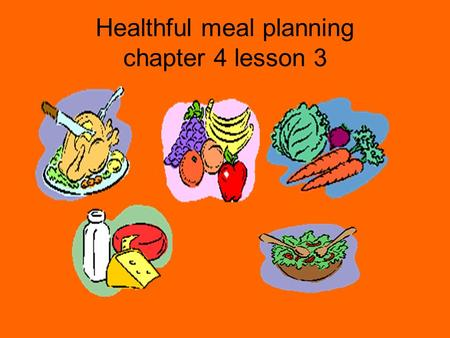 Healthful meal planning chapter 4 lesson 3. The importance of Breakfast When a body breaks down carbohydrates it converts them to sugars called GLUCOSE.