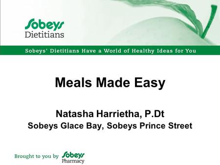 Meals Made Easy Natasha Harrietha, P.Dt Sobeys Glace Bay, Sobeys Prince Street.