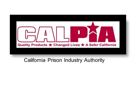 California Prison Industry Authority. CALPIA's Statutory Authority Authorized by Penal Code Sections 2800 through 2818.