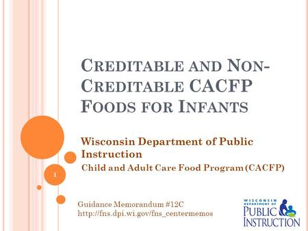 C REDITABLE AND N ON - C REDITABLE CACFP F OODS FOR I NFANTS Wisconsin Department of Public Instruction Child and Adult Care Food Program (CACFP) Guidance.