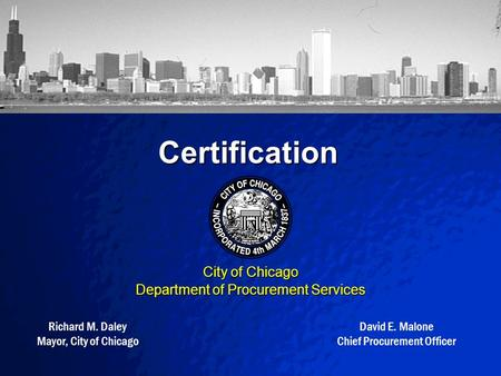 A Free sample background from www.powerpointbackgrounds.com Slide 1 Certification City of Chicago Department of Procurement Services Richard M. Daley Mayor,