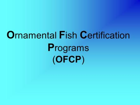 O rnamental F ish C ertification P rograms (OFCP).