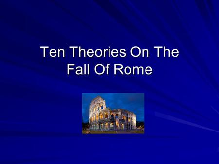 Ten Theories On The Fall Of Rome