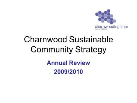 Charnwood Sustainable Community Strategy Annual Review 2009/2010.